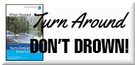 Turn Around, Don't Drown!